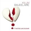 Killin' Baudelaire - It tastes like sugar