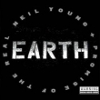 Neil Young & Promise of the Real - Earth
